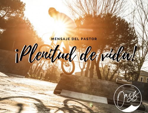 Mensaje del Pastor Gómez: Plenitud de vida.