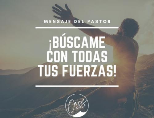 Mensaje del Pastor Gómez / ¡¡Búscame con todas tus fuerzas!!